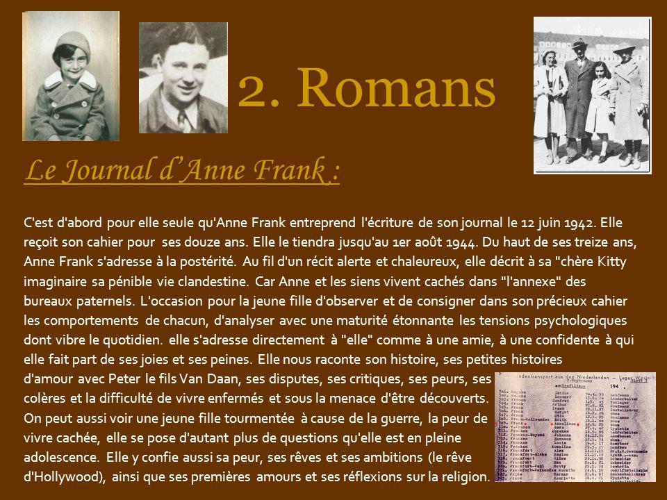 2. Romans Le Journal dAnne Frank : C'est d'abord pour elle seule qu'Anne Frank entreprend l'écriture de son journal le 12 juin 1942. Elle reçoit son c
