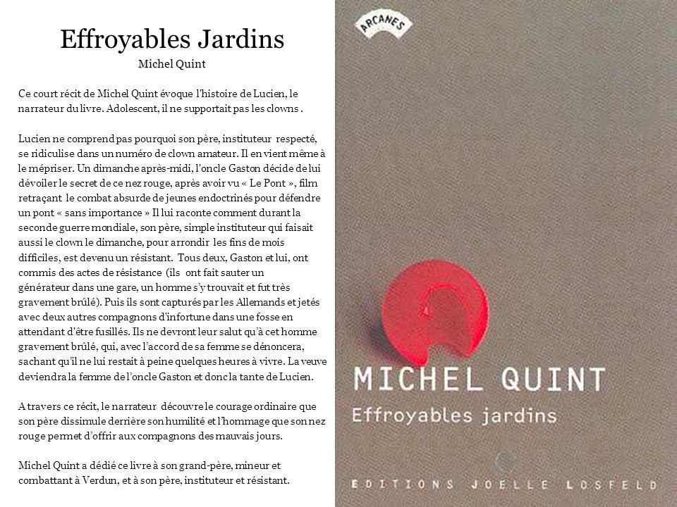 Effroyables Jardins Michel Quint Ce court récit de Michel Quint évoque l'histoire de Lucien, le narrateur du livre. Adolescent, il ne supportait pas l