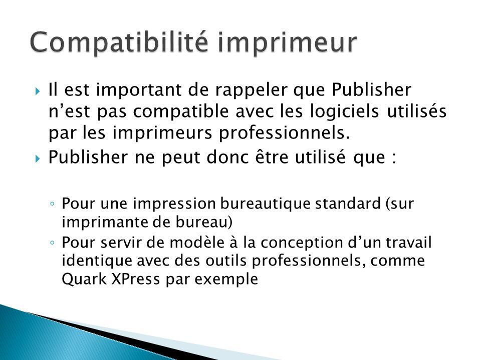 Il est important de rappeler que Publisher nest pas compatible avec les logiciels utilisés par les imprimeurs professionnels.