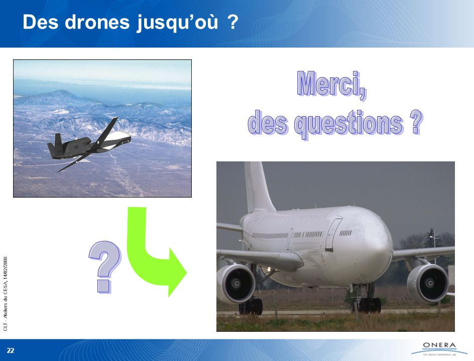 CLT - Ateliers du CESA, 14/02/2008 22 Des drones jusquoù