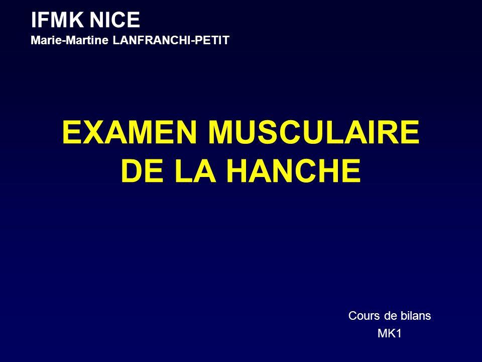 EXAMEN MUSCULAIRE DE LA HANCHE Cours de bilans MK1 IFMK NICE Marie-Martine LANFRANCHI-PETIT
