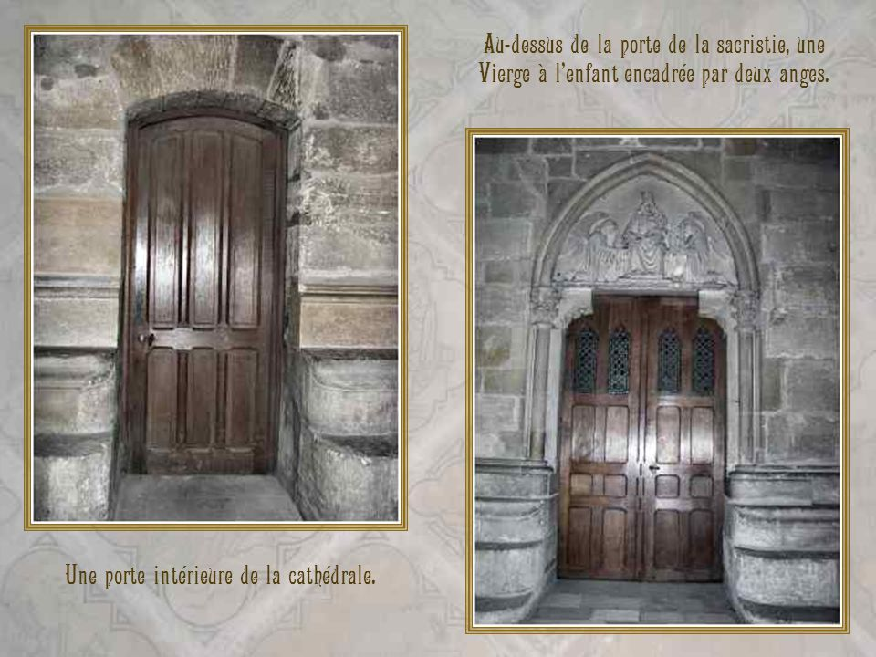 Au-dessus de la porte de la sacristie, une Vierge à lenfant encadrée par deux anges. Une porte intérieure de la cathédrale.