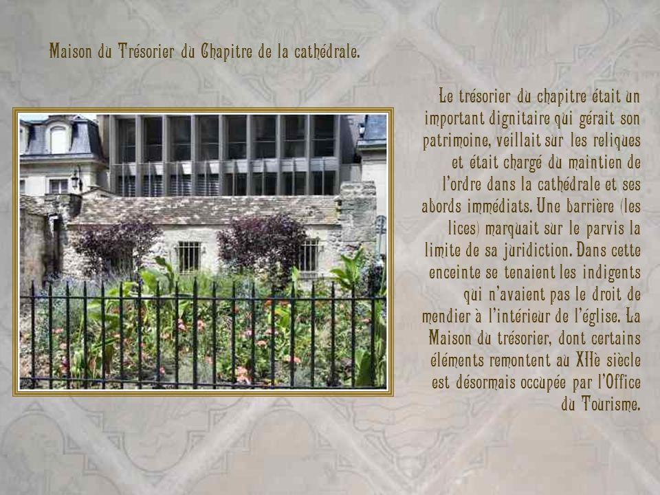 Maison du Trésorier du Chapitre de la cathédrale. Le trésorier du chapitre était un important dignitaire qui gérait son patrimoine, veillait sur les r
