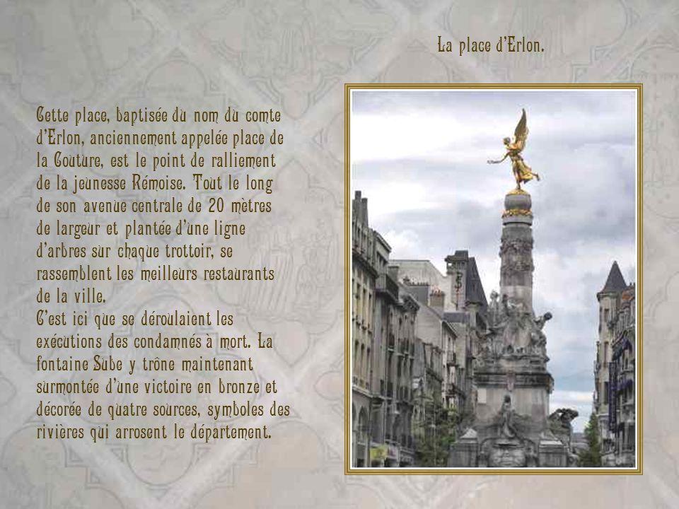 Cette place, baptisée du nom du comte dErlon, anciennement appelée place de la Couture, est le point de ralliement de la jeunesse Rémoise. Tout le lon