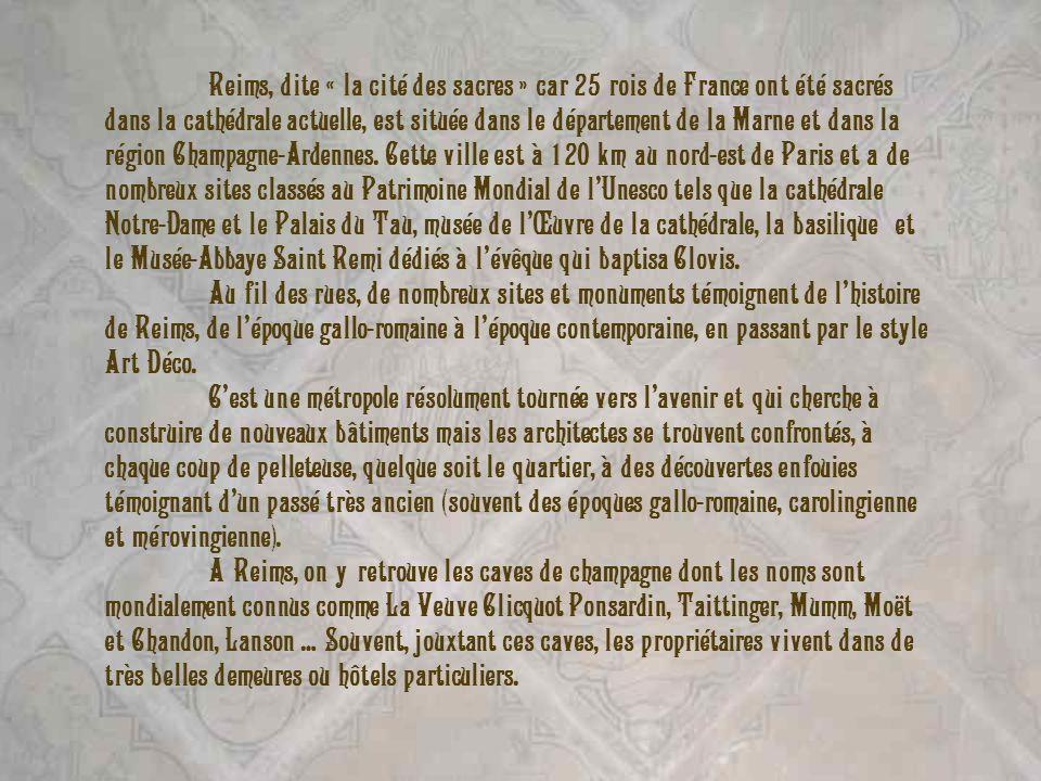 Reims, dite « la cité des sacres » car 25 rois de France ont été sacrés dans la cathédrale actuelle, est située dans le département de la Marne et dan