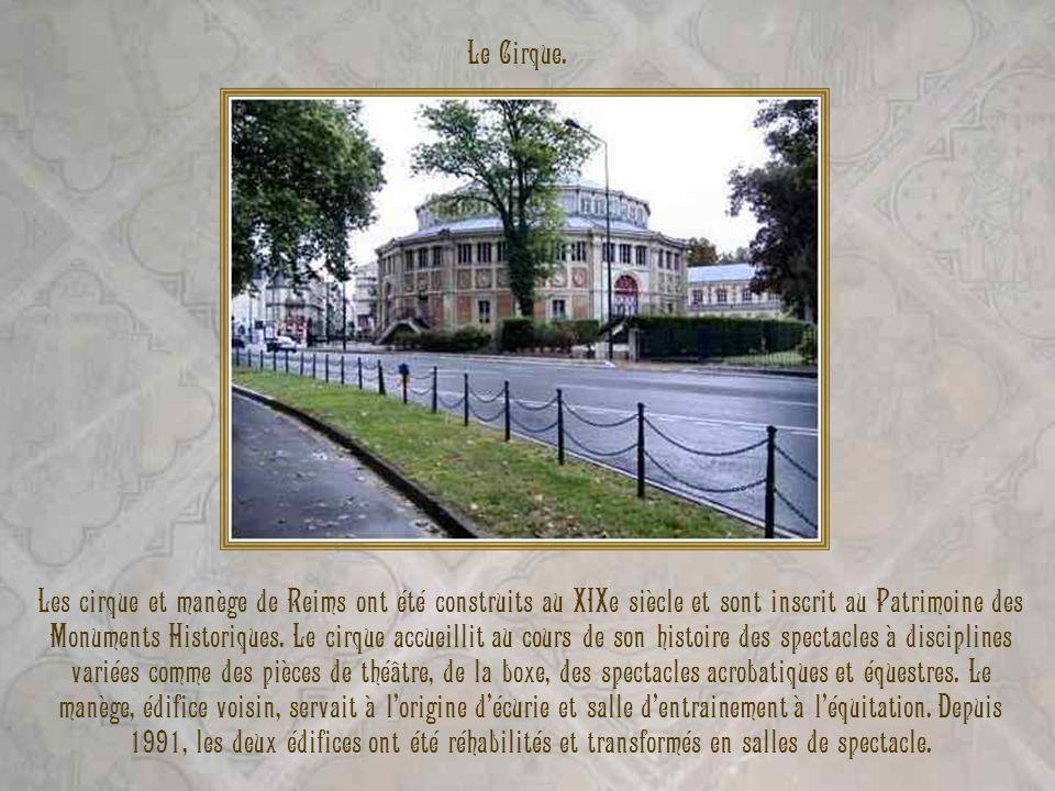 Le Cirque. Les cirque et manège de Reims ont été construits au XIXe siècle et sont inscrit au Patrimoine des Monuments Historiques. Le cirque accueill
