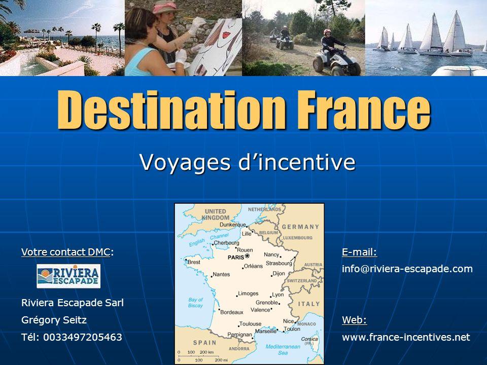 Destination France Voyages dincentive Votre contact DMC Votre contact DMC: Riviera Escapade Sarl Grégory Seitz Tél: 0033497205463 E-mail: info@riviera-escapade.comWeb: www.france-incentives.net