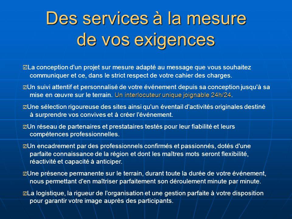 Des services à la mesure de vos exigences La conception d un projet sur mesure adapté au message que vous souhaitez communiquer et ce, dans le strict respect de votre cahier des charges.