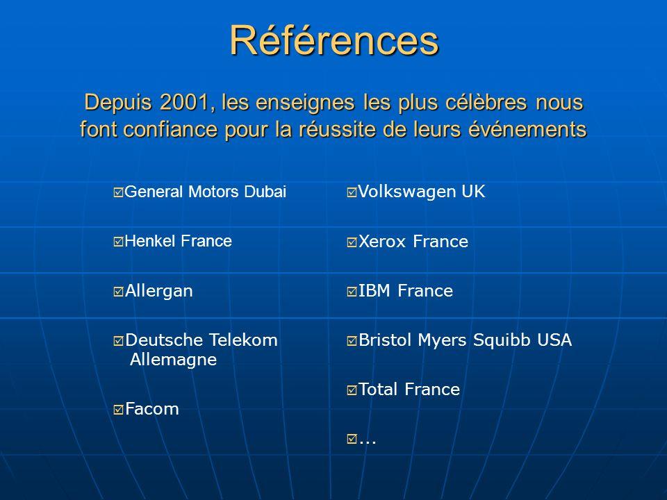 Références Depuis 2001, les enseignes les plus célèbres nous font confiance pour la réussite de leurs événements General Motors Dubai Henkel France Allergan Deutsche Telekom Allemagne Facom Volkswagen UK Xerox France IBM France Bristol Myers Squibb USA Total France...