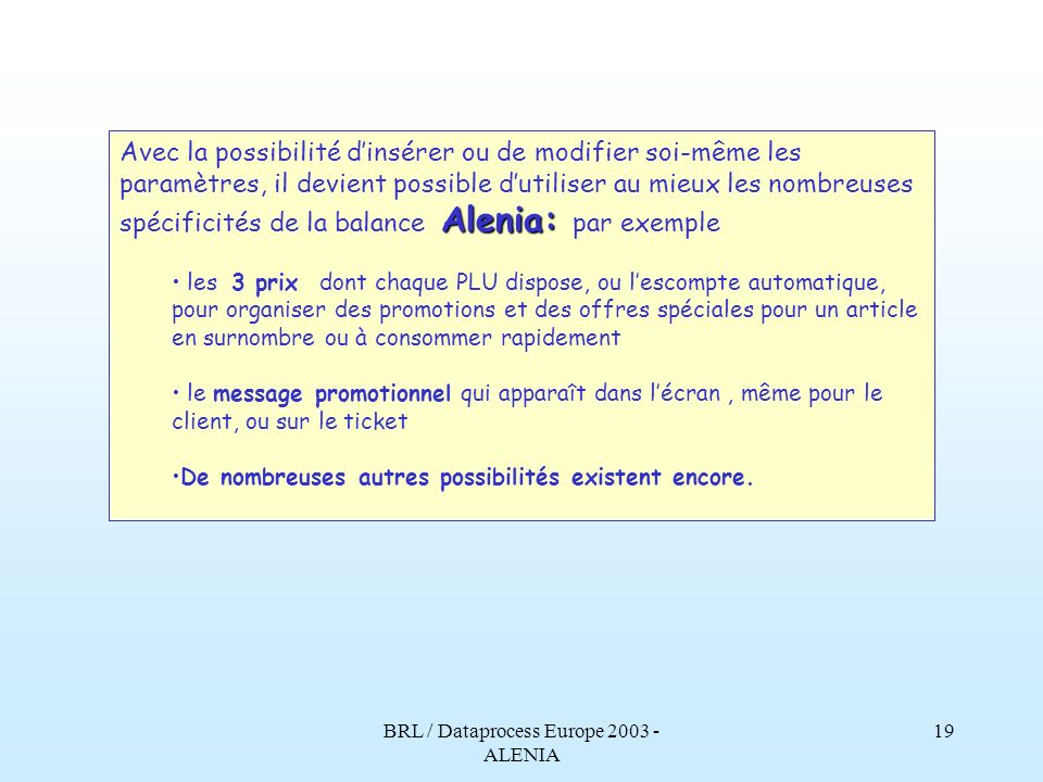 BRL / Dataprocess Europe 2003 - ALENIA 18 Pour changer une description? Les touches alphanumériques sont représentées dans lécran. Chaque touche repré