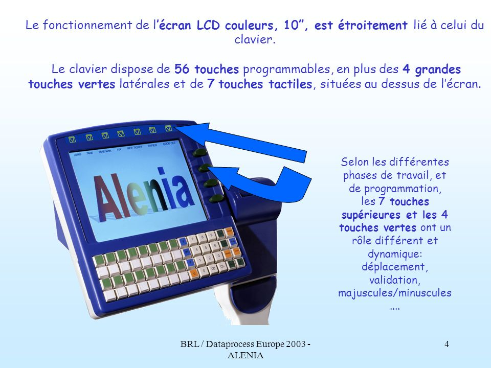 BRL / Dataprocess Europe 2003 - ALENIA 3 Le grand écran LCD couleurs, 10, lumineux et de haute résolution, est la première caractéristique de lAlenia