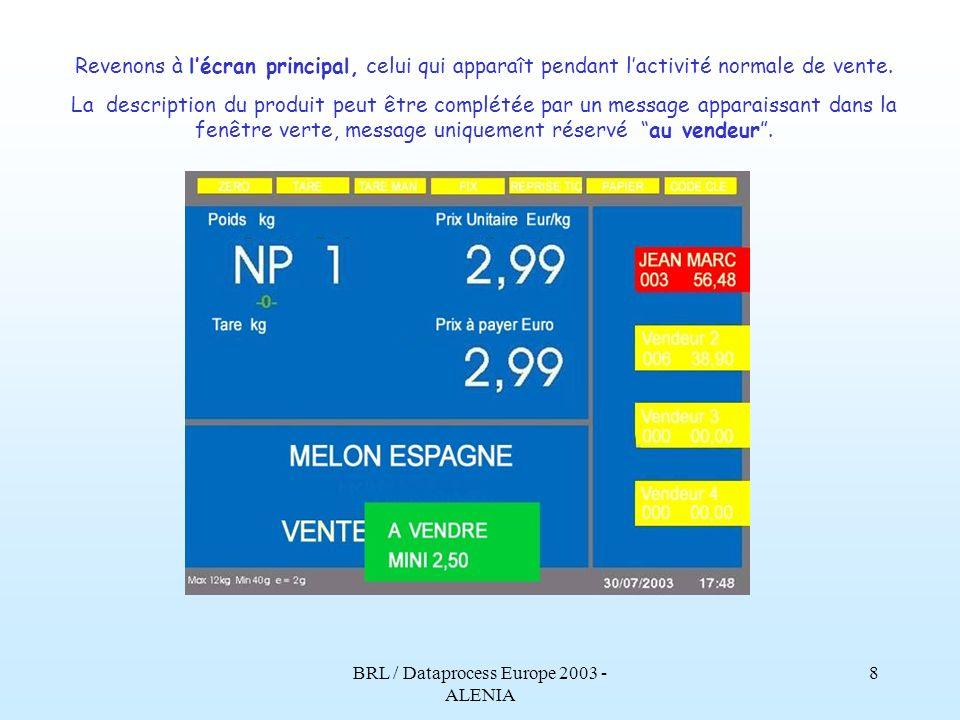 BRL / Dataprocess Europe 2003 - ALENIA 7 Pendant les pesées, le nom du produit apparaît clairement. Dautres informations peuvent compléter cette descr