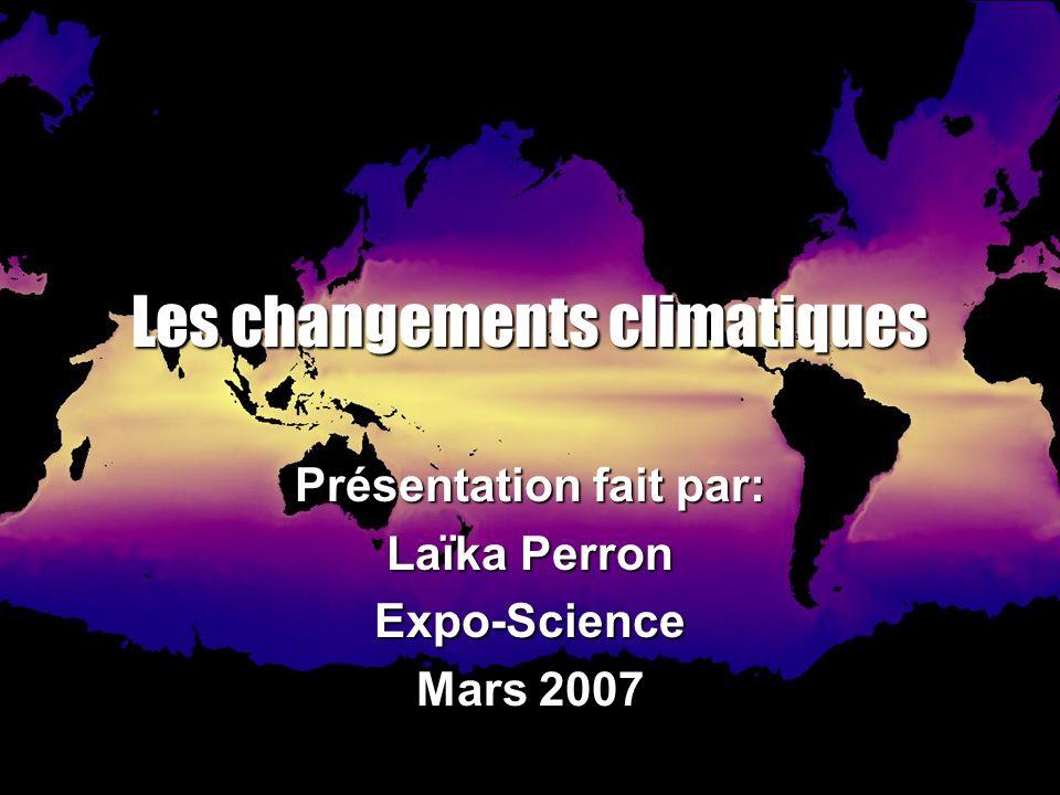 Les changements climatiques Présentation fait par: Laïka Perron Expo-Science Mars 2007