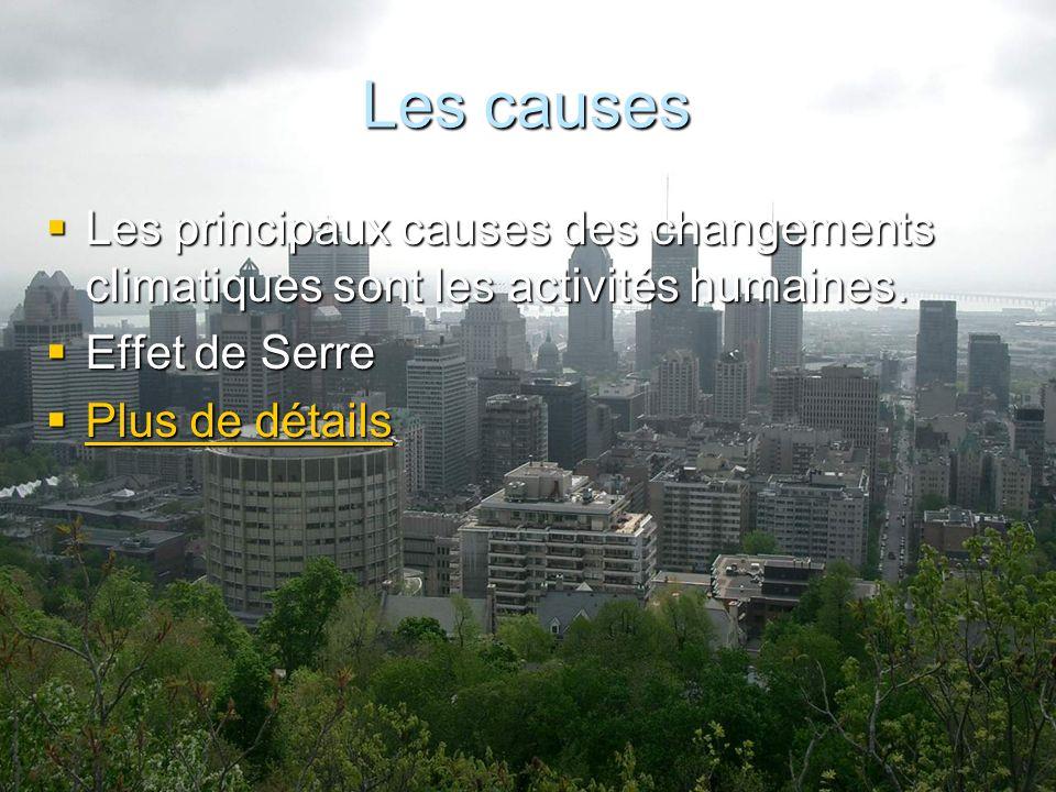 Les causes Les principaux causes des changements climatiques sont les activités humaines.