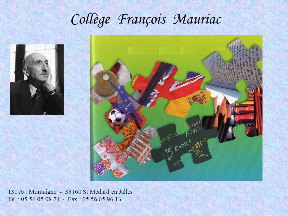 131 Av. Montaigne - 33160 St Médard en Jalles Tel : 05.56.05.08.24 - Fax : 05.56.05.96.13 Collège François Mauriac