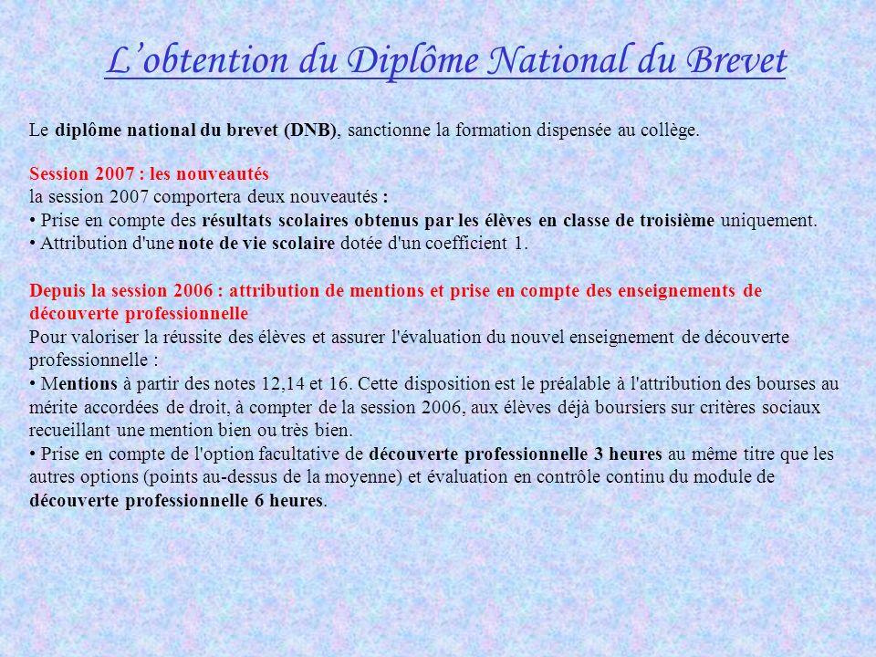 Lobtention du Diplôme National du Brevet Le diplôme national du brevet (DNB), sanctionne la formation dispensée au collège. Session 2007 : les nouveau