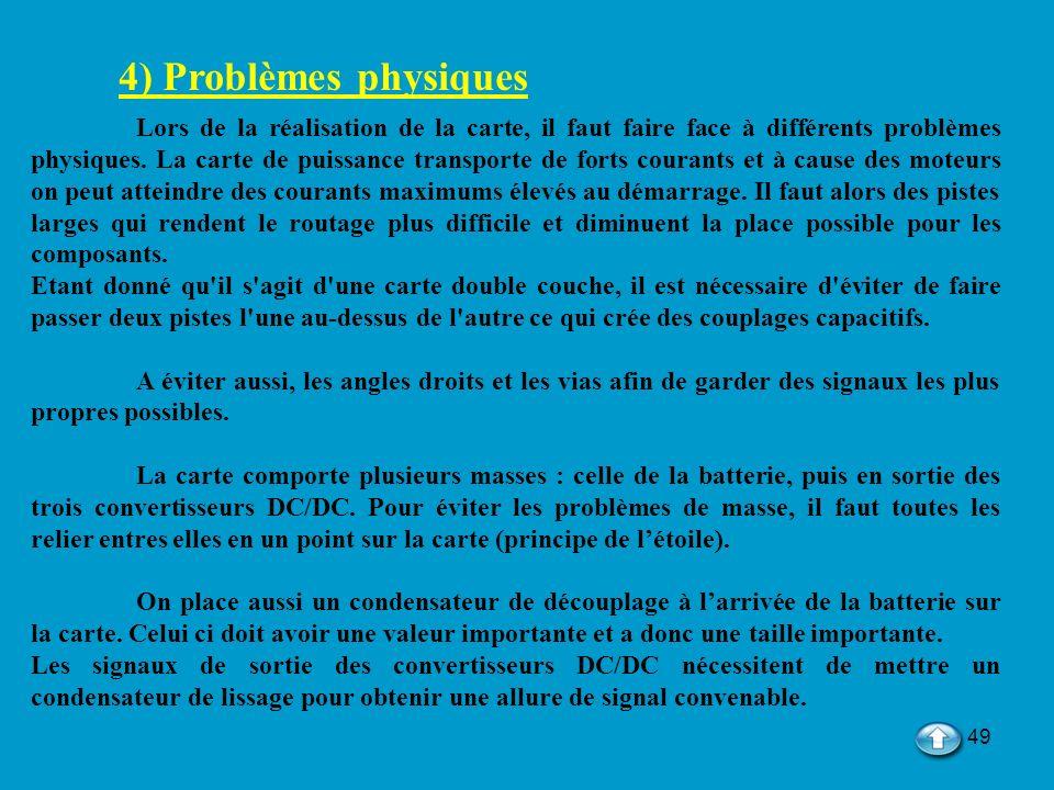49 4) Problèmes physiques Lors de la réalisation de la carte, il faut faire face à différents problèmes physiques. La carte de puissance transporte de