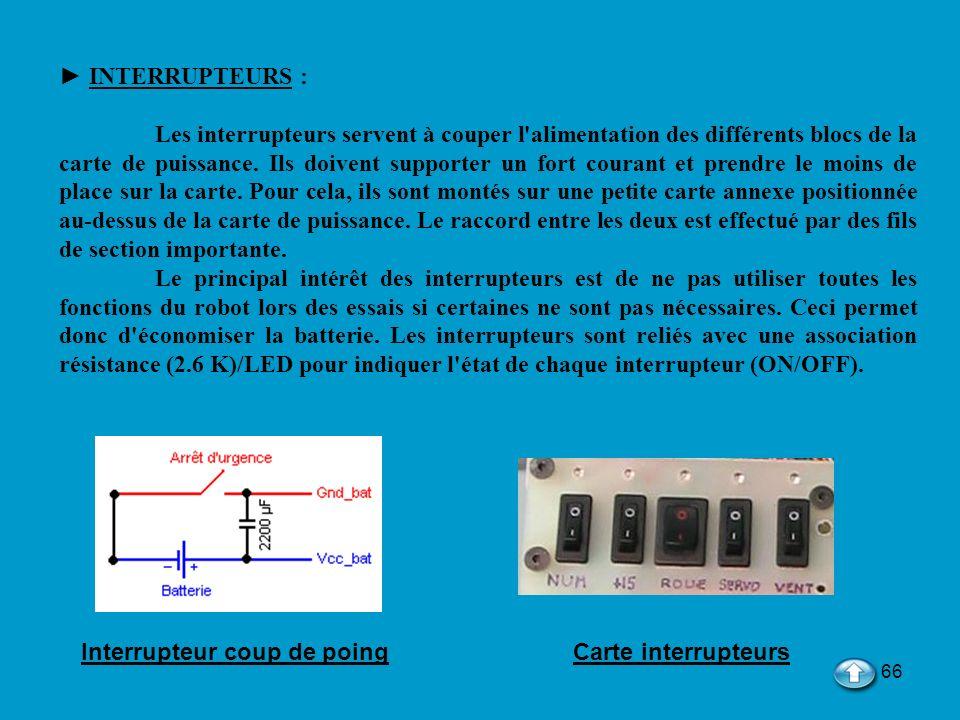 66 INTERRUPTEURS : Les interrupteurs servent à couper l'alimentation des différents blocs de la carte de puissance. Ils doivent supporter un fort cour