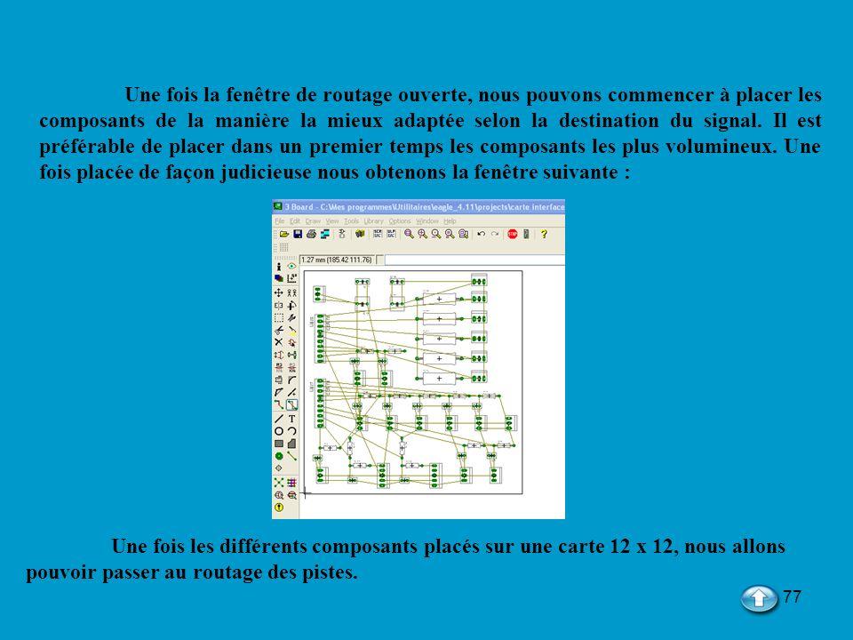 77 Une fois la fenêtre de routage ouverte, nous pouvons commencer à placer les composants de la manière la mieux adaptée selon la destination du signa