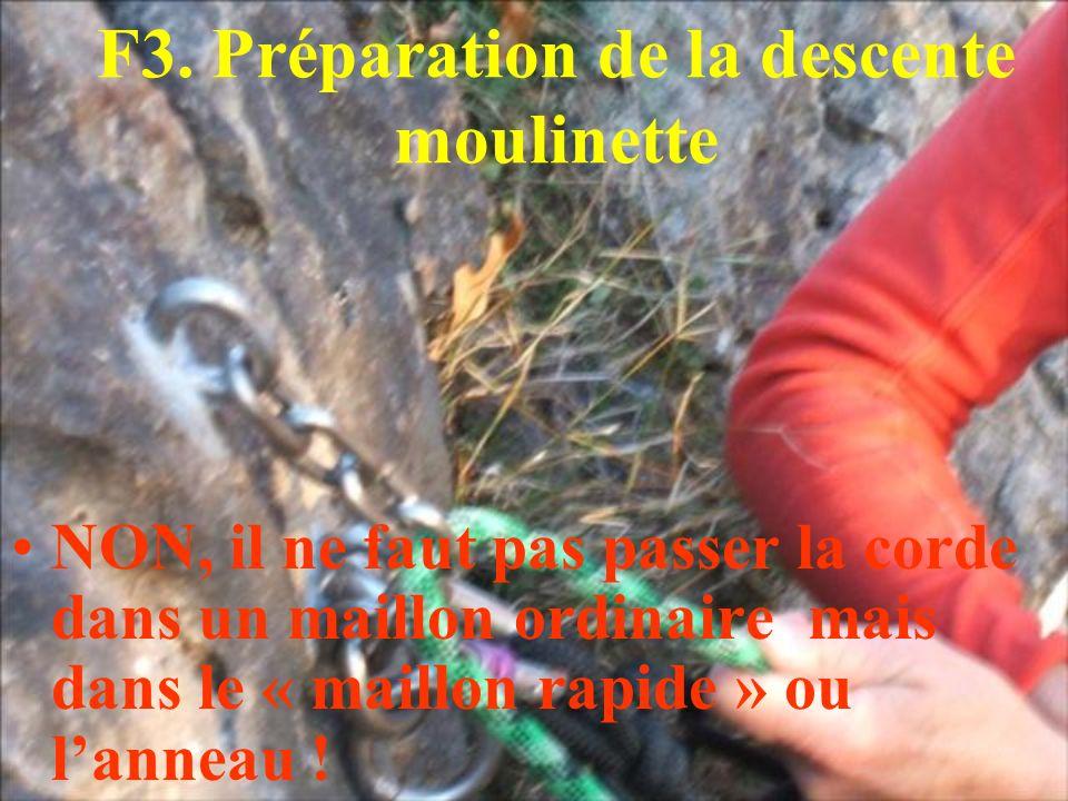 F3. Préparation de la descente moulinette NON, il ne faut pas passer la corde dans un maillon ordinaire mais dans le « maillon rapide » ou lanneau !