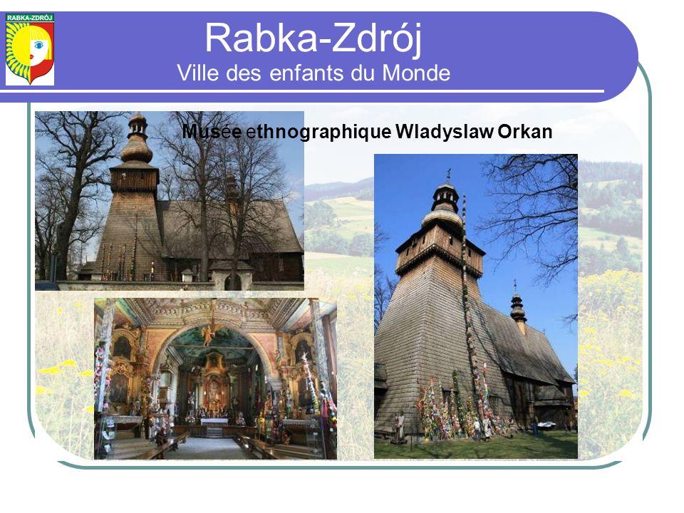 Musée ethnographique Wladyslaw Orkan Rabka-Zdrój Ville des enfants du Monde