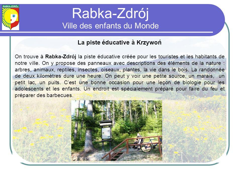 La piste éducative à Krzywoń On trouve à Rabka-Zdrój la piste éducative créée pour les touristes et les habitants de notre ville.
