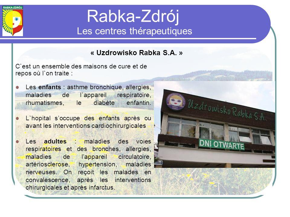 Rabka-Zdrój Les centres thérapeutiques C`est un ensemble des maisons de cure et de repos où l`on traite : Les enfants : asthme bronchique, allergies, maladies de l`appareil respiratoire, rhumatismes, le diabète enfantin.