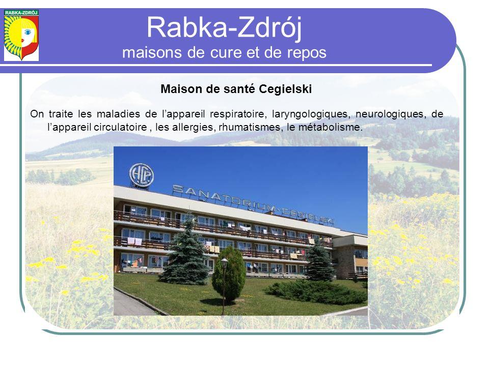 Rabka-Zdrój maisons de cure et de repos Maison de santé Cegielski On traite les maladies de lappareil respiratoire, laryngologiques, neurologiques, de lappareil circulatoire, les allergies, rhumatismes, le métabolisme.