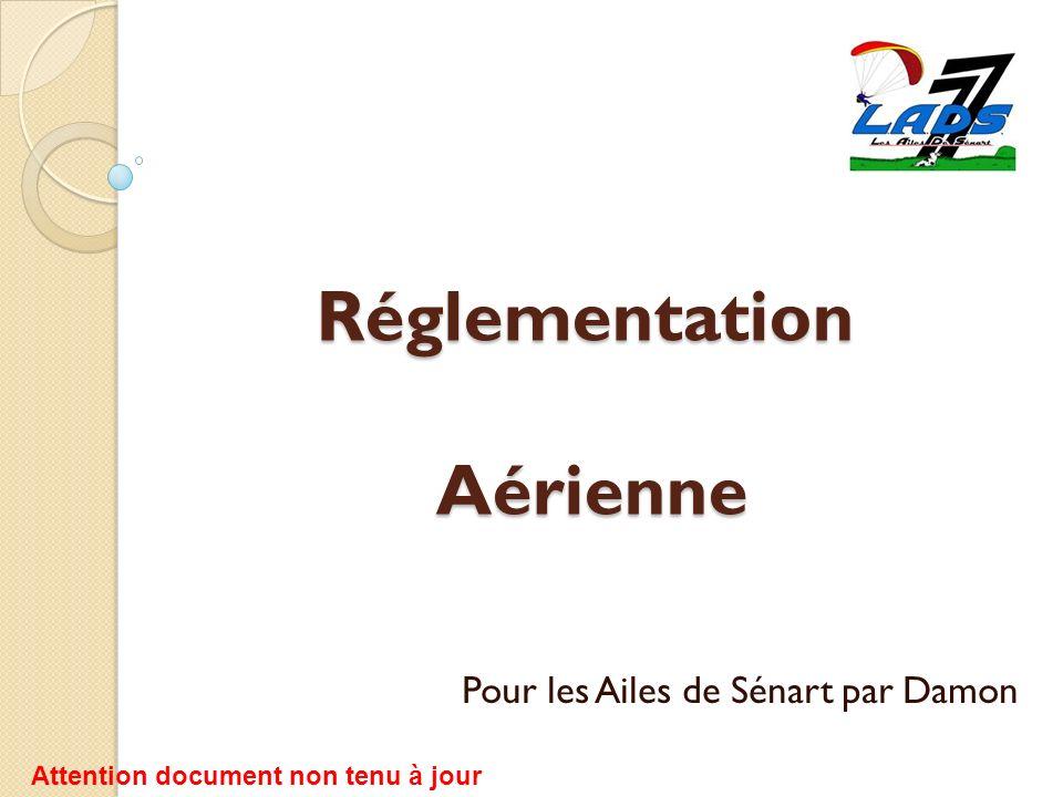 Réglementation Aérienne Pour les Ailes de Sénart par Damon Attention document non tenu à jour