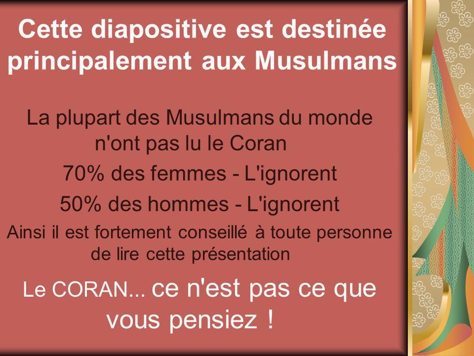 Cette diapositive est destinée principalement aux Musulmans La plupart des Musulmans du monde n ont pas lu le Coran L ignorent - 70% des femmes L ignorent - 50% des hommes Ainsi il est fortement conseillé à toute personne de lire cette présentation Le CORAN...