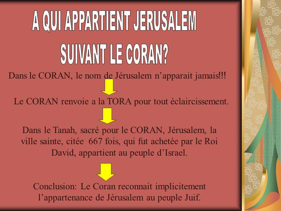 !!!Dans le CORAN, le nom de Jérusalem napparait jamais Le CORAN renvoie a la TORA pour tout éclaircissement.