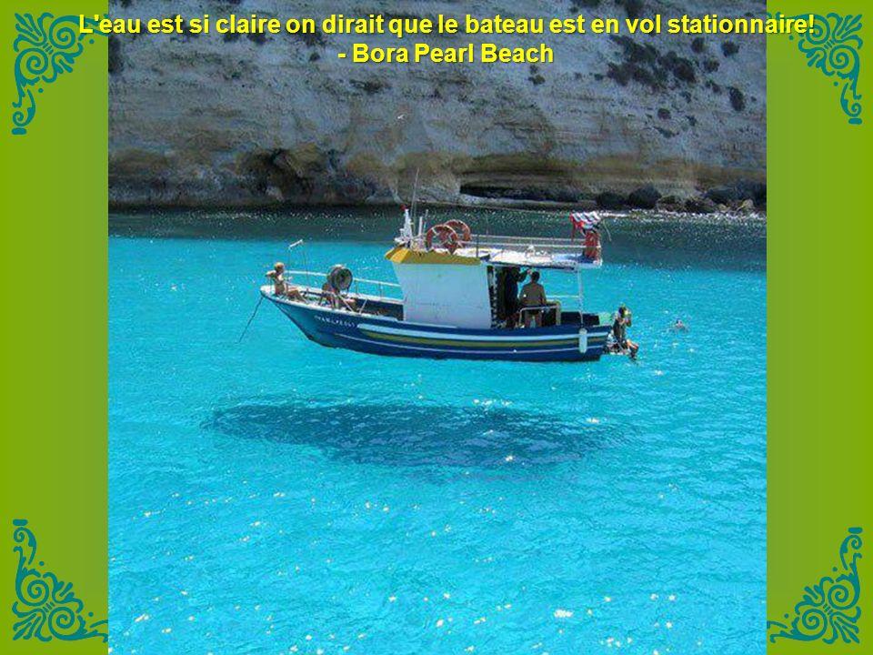 L eau est si claire on dirait que le bateau est en vol stationnaire! - Bora Pearl Beach