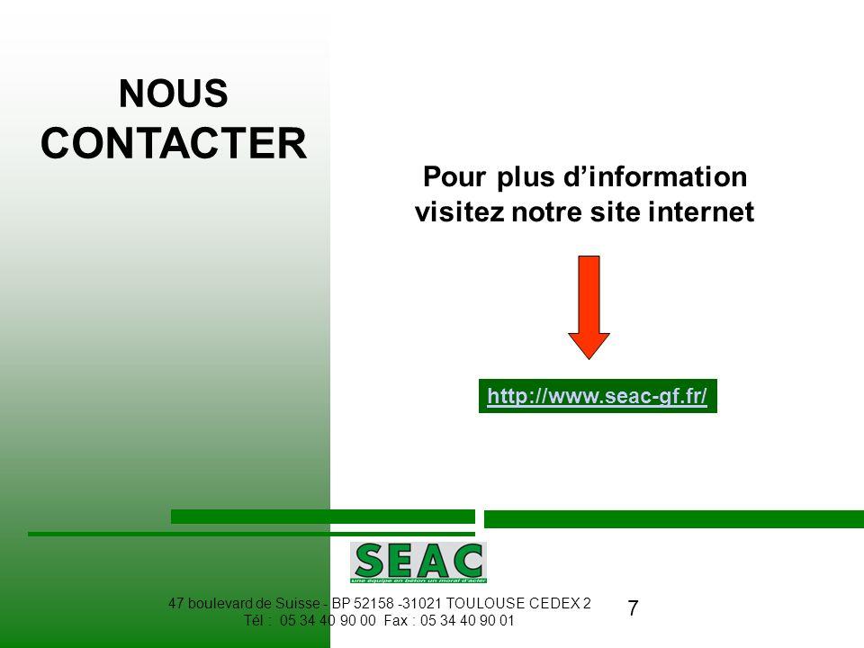 7 NOUS CONTACTER Pour plus dinformation visitez notre site internet http://www.seac-gf.fr/ 47 boulevard de Suisse - BP 52158 -31021 TOULOUSE CEDEX 2 T