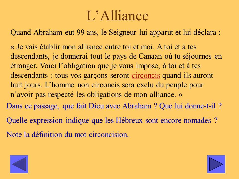 LAlliance Quand Abraham eut 99 ans, le Seigneur lui apparut et lui déclara : « Je vais établir mon alliance entre toi et moi. A toi et à tes descendan