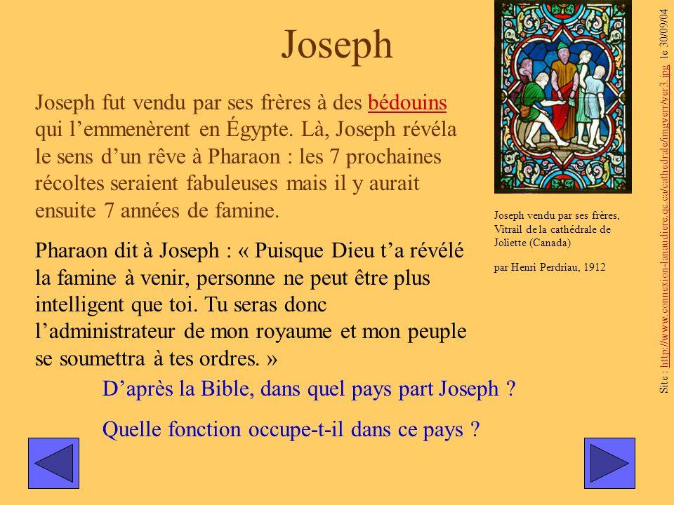 Joseph Joseph fut vendu par ses frères à des bédouins qui lemmenèrent en Égypte. Là, Joseph révéla le sens dun rêve à Pharaon : les 7 prochaines récol