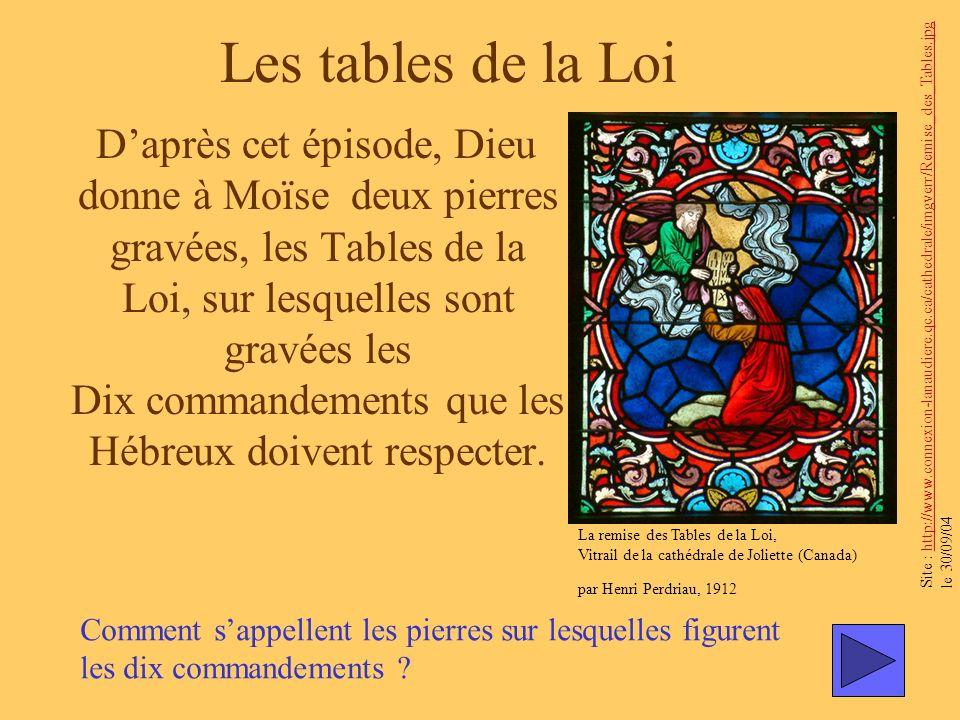 Les tables de la Loi Daprès cet épisode, Dieu donne à Moïse deux pierres gravées, les Tables de la Loi, sur lesquelles sont gravées les Dix commandeme