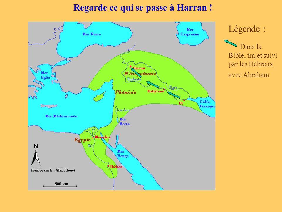 Regarde ce qui se passe à Harran ! Légende : Dans la Bible, trajet suivi par les Hébreux avec Abraham