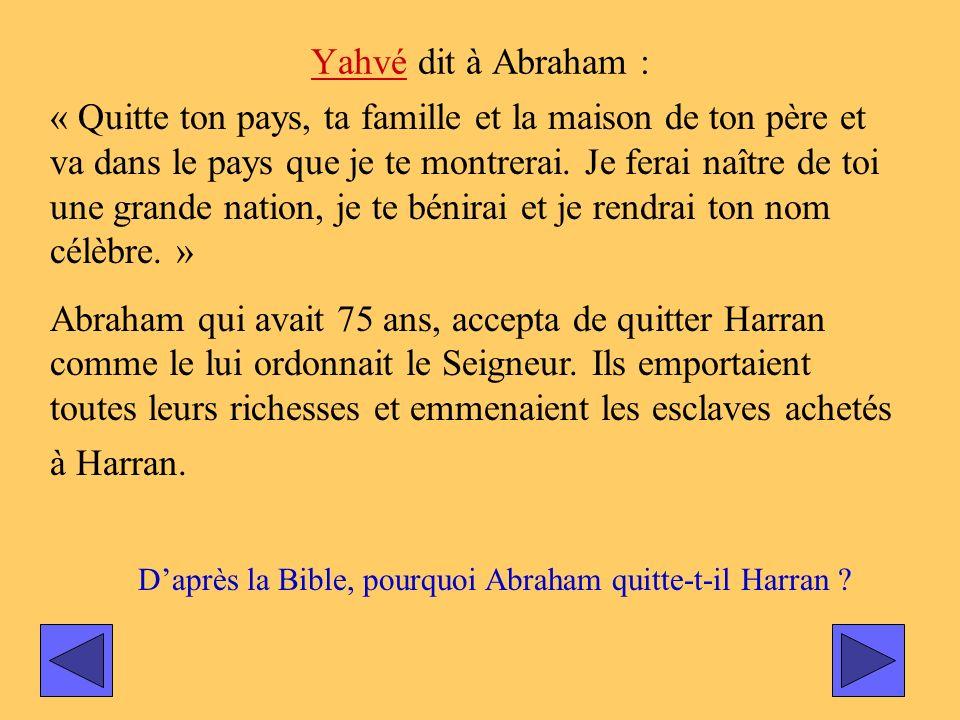 YahvéYahvé dit à Abraham : « Quitte ton pays, ta famille et la maison de ton père et va dans le pays que je te montrerai. Je ferai naître de toi une g