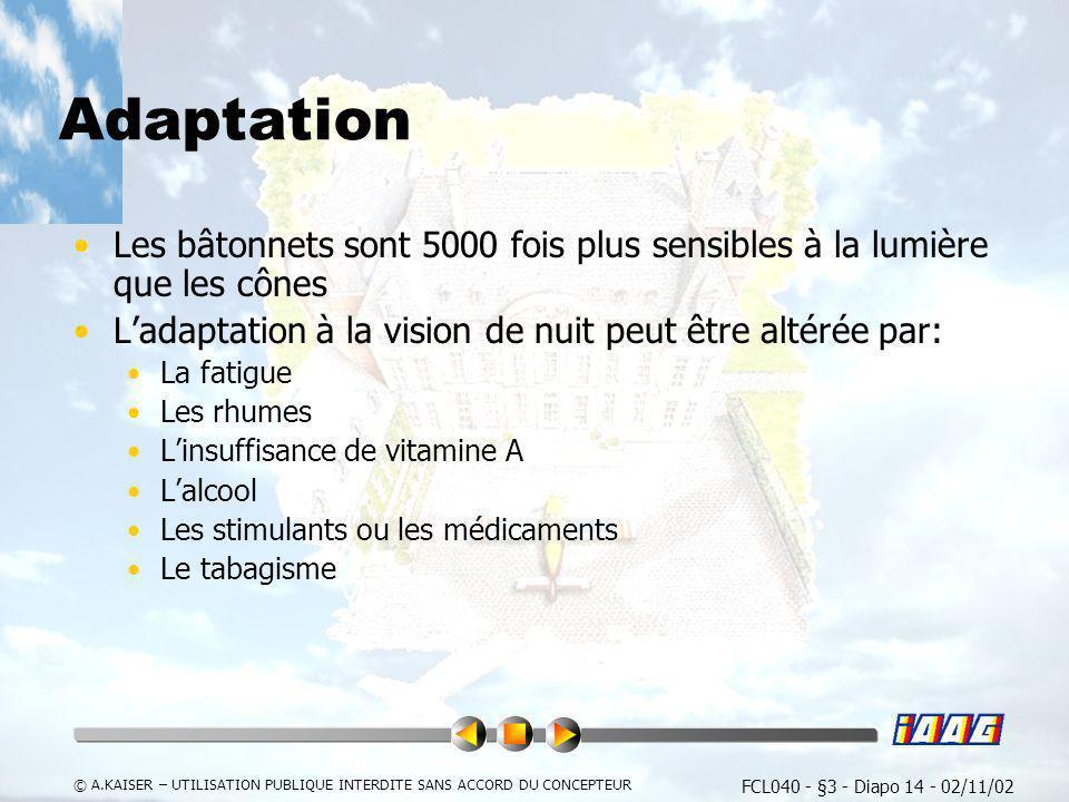 FCL040 - §3 - Diapo 14 - 02/11/02 © A.KAISER – UTILISATION PUBLIQUE INTERDITE SANS ACCORD DU CONCEPTEUR Adaptation Les bâtonnets sont 5000 fois plus s