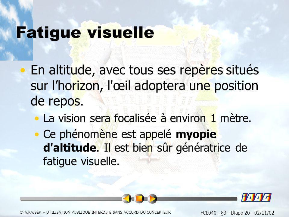 FCL040 - §3 - Diapo 20 - 02/11/02 © A.KAISER – UTILISATION PUBLIQUE INTERDITE SANS ACCORD DU CONCEPTEUR Fatigue visuelle En altitude, avec tous ses re