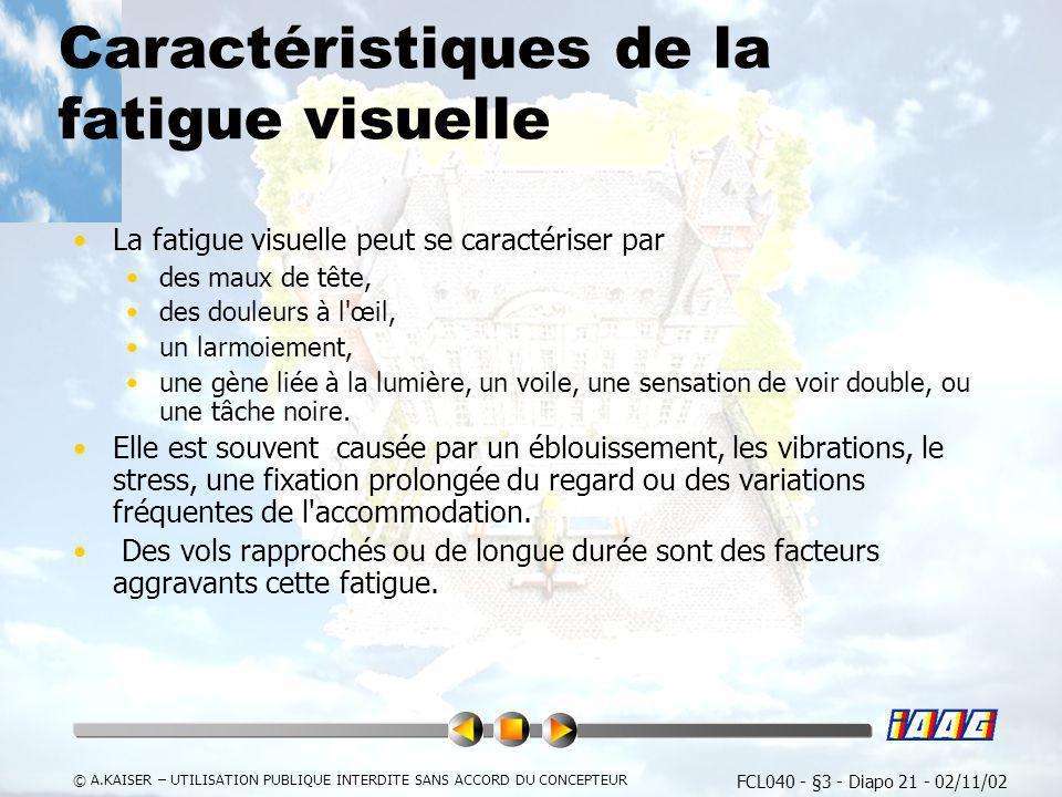 FCL040 - §3 - Diapo 21 - 02/11/02 © A.KAISER – UTILISATION PUBLIQUE INTERDITE SANS ACCORD DU CONCEPTEUR Caractéristiques de la fatigue visuelle La fat