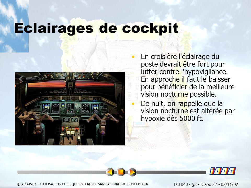 FCL040 - §3 - Diapo 22 - 02/11/02 © A.KAISER – UTILISATION PUBLIQUE INTERDITE SANS ACCORD DU CONCEPTEUR Eclairages de cockpit En croisière l'éclairage