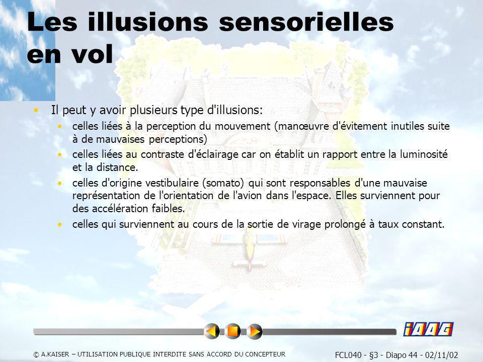 FCL040 - §3 - Diapo 44 - 02/11/02 © A.KAISER – UTILISATION PUBLIQUE INTERDITE SANS ACCORD DU CONCEPTEUR Les illusions sensorielles en vol Il peut y av