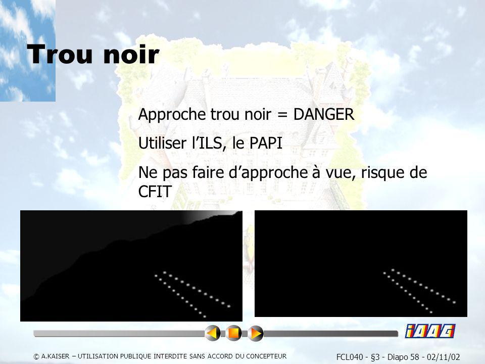 FCL040 - §3 - Diapo 58 - 02/11/02 © A.KAISER – UTILISATION PUBLIQUE INTERDITE SANS ACCORD DU CONCEPTEUR Trou noir Approche trou noir = DANGER Utiliser