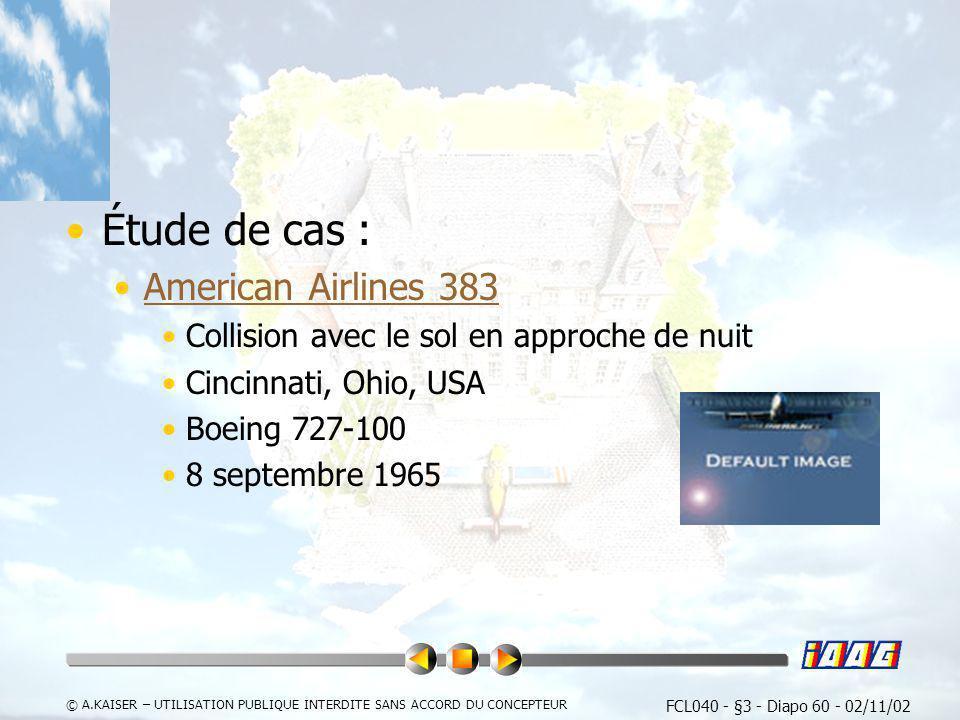 FCL040 - §3 - Diapo 60 - 02/11/02 © A.KAISER – UTILISATION PUBLIQUE INTERDITE SANS ACCORD DU CONCEPTEUR Étude de cas : American Airlines 383 Collision