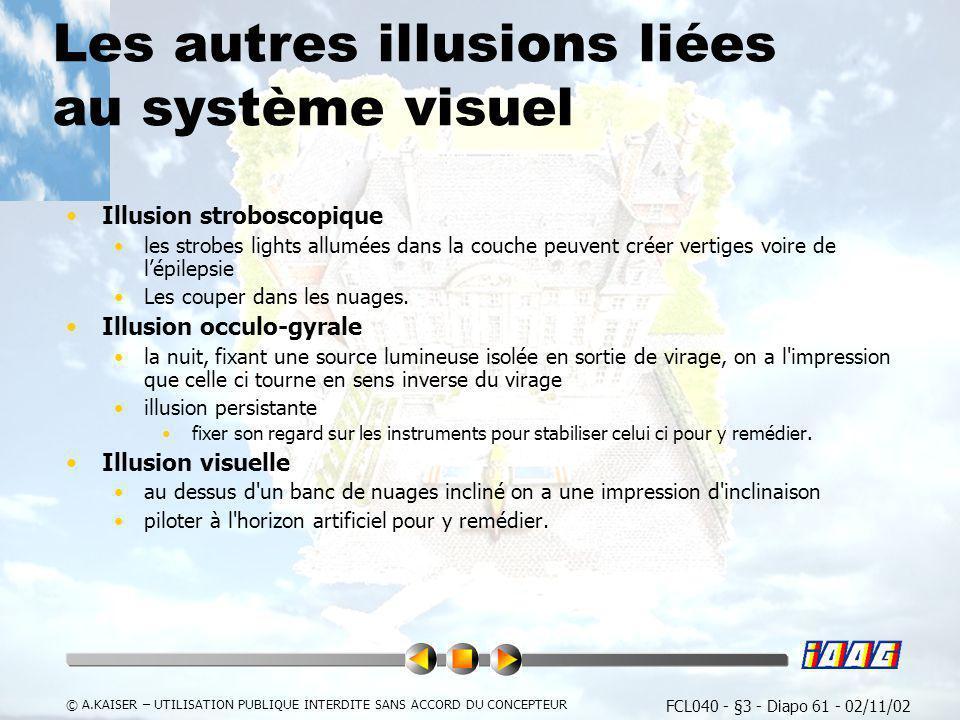 FCL040 - §3 - Diapo 61 - 02/11/02 © A.KAISER – UTILISATION PUBLIQUE INTERDITE SANS ACCORD DU CONCEPTEUR Les autres illusions liées au système visuel I