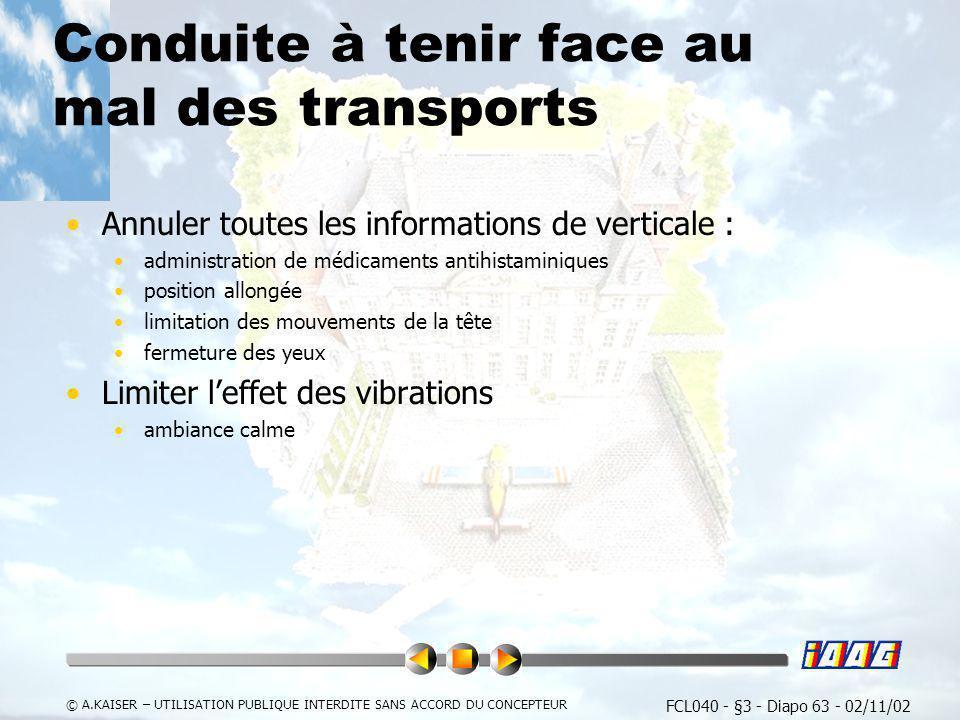 FCL040 - §3 - Diapo 63 - 02/11/02 © A.KAISER – UTILISATION PUBLIQUE INTERDITE SANS ACCORD DU CONCEPTEUR Conduite à tenir face au mal des transports An
