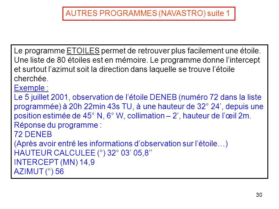 30 AUTRES PROGRAMMES (NAVASTRO) suite 1 Le programme ETOILES permet de retrouver plus facilement une étoile. Une liste de 80 étoiles est en mémoire. L