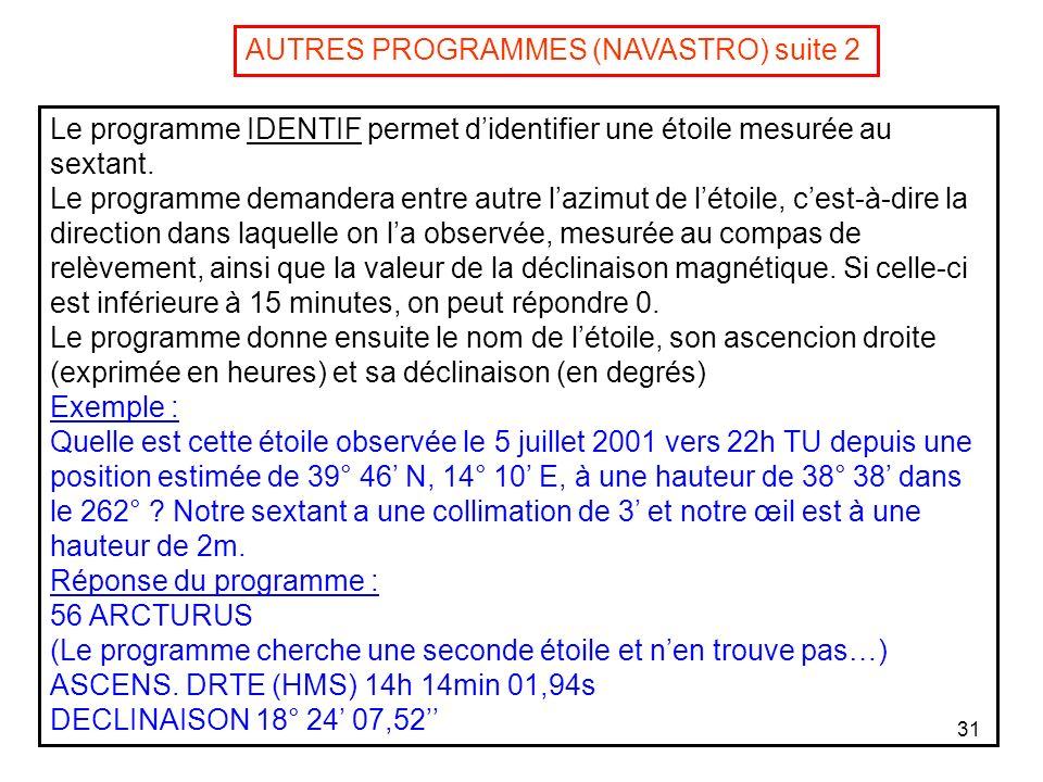 31 Le programme IDENTIF permet didentifier une étoile mesurée au sextant. Le programme demandera entre autre lazimut de létoile, cest-à-dire la direct