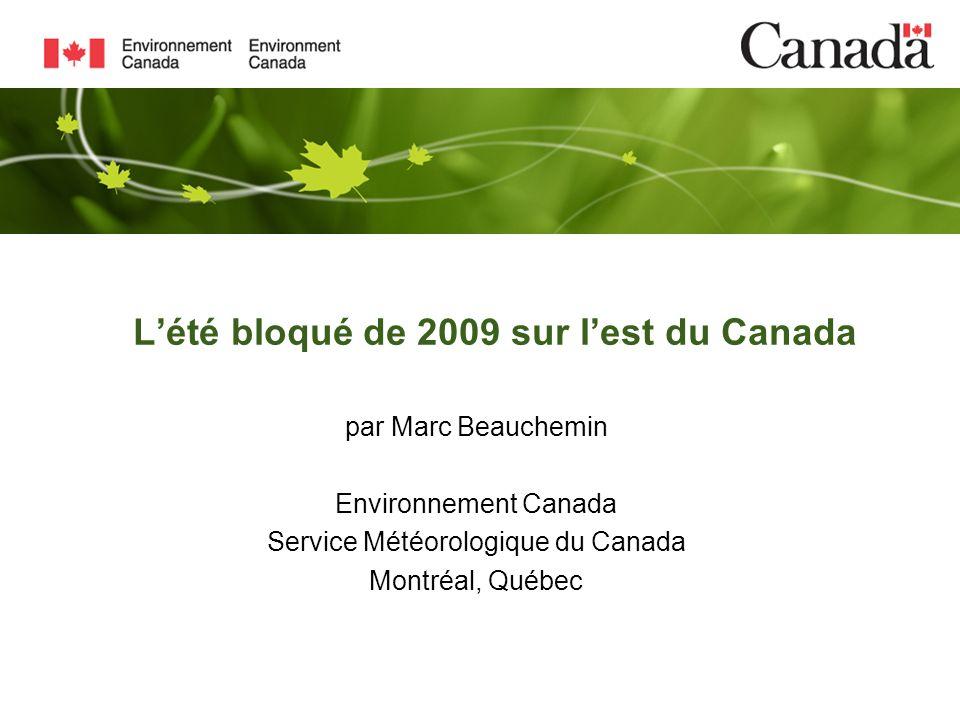 Lété bloqué de 2009 sur lest du Canada par Marc Beauchemin Environnement Canada Service Météorologique du Canada Montréal, Québec